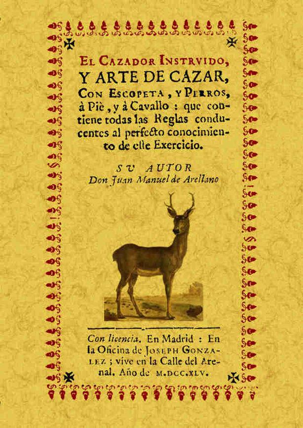EL CAZADOR INSTRUIDO Y ARTE DE CAZAR CON ESCOPETA Y PERROS, A PIE, Y A CABALLO