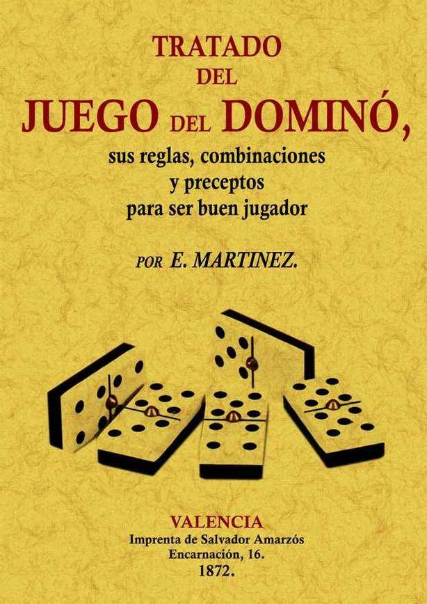 TRATADO DEL JUEGO DEL DOMINÓ, SUS REGLAS, COMBINACIONES Y PRECEPTOS PARA SER BUEN JUGADOR