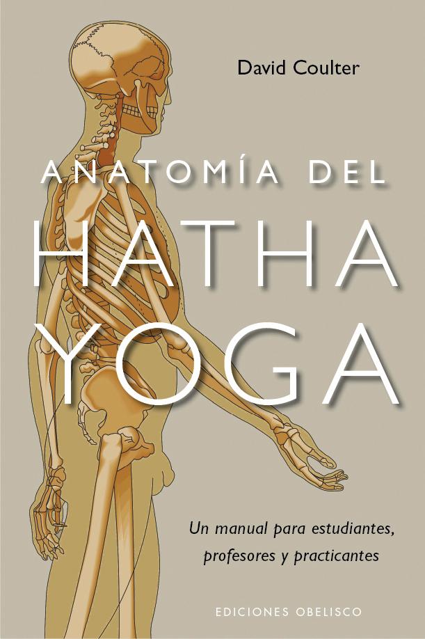 ANATOMÍA DEL HATHA YOGA. UN MANUAL PARA ESTUDIANTES, PROFESORES Y ...