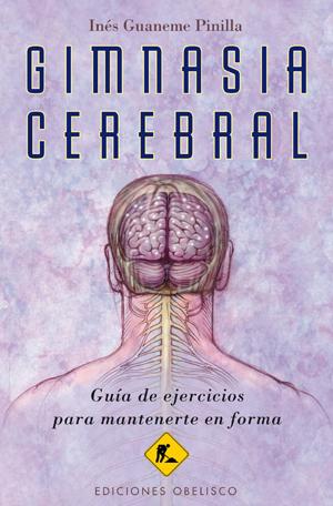 GIMNASIA CEREBRAL. GUÍA DE EJERCICIOS PARA MANTENERTE EN FORMA