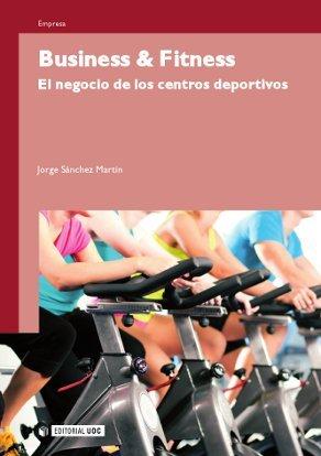BUSINESS & FITNESS : EL NEGOCIO DE LOS CENTROS DEPORTIVOS
