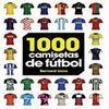 1000 CAMISETAS DE FÚTBOL