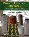 REDUCIR, RECICLAR Y REUTILIZAR DESDE LA EDUCACIÓN FÍSICA