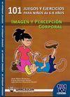 101 JUEGOS Y EJERCICIOS PARA NIÑOS DE 6-8 AÑOS IMAGEN Y PERCEPCIÓN CORPORAL