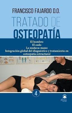 TRATADO DE OSTEOPATÍA 4. EL HOMBRO. EL CODO. LA MUÑECA-MANO. INTEGRACIÓN GLOBAL DEL DIAGNÓSTICO Y TRATAMIENTO EN OSTEOPATÍA ESTRUCTURAL