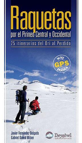 RAQUETAS EN EL PIRINEO CENTRAL Y OCCIDENTAL. 25 ITINERARIOS DEL ORI AL