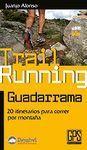 TRAIL RUNNING GUADARRAMA. 20 ITINERARIOS PARA CORRER POR MONTAÑA