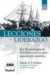 LECCIONES DE LIDERAZGO. LAS 10 ESTRATEGIAS DE SHACKLETON EN SU GRAN EXPEDICIÓN ANTÁRTICA