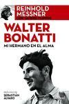 WALTER BONATTI. MI HERMANO EN EL ALMA