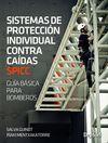SISTEMAS DE PROTECCION INDIVIDUAL CONTRA CAÍDAS SPICC. GUÍA BÁSICA PARA BOMBEROS
