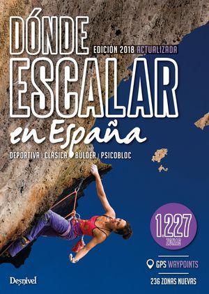 DÓNDE ESCALAR EN ESPAÑA. 1.227 ZONAS. DEPORTIVA, BÚLDER Y PSICOBLOC