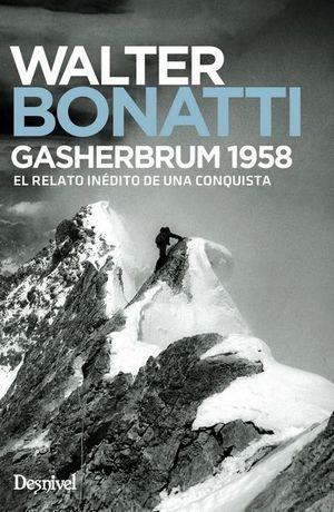GASHERBRUM 1958.  EL RELATO INÉDITO DE UNA CONQUISTA