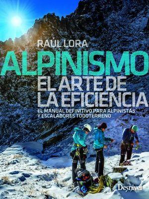 ALPINISMO, EL ARTE DE LA EFICIENCIA. EL MANUAL DEFINITIVO PARA ALPINISTAS Y ESCALADORES TODOTERRENO
