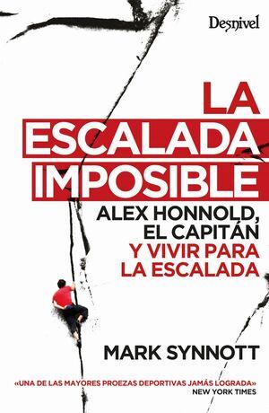LA ESCALADA IMPOSIBLE ALEX HONNOLD, EL CAPITÁN Y VIVIR PARA LA ESCALADA