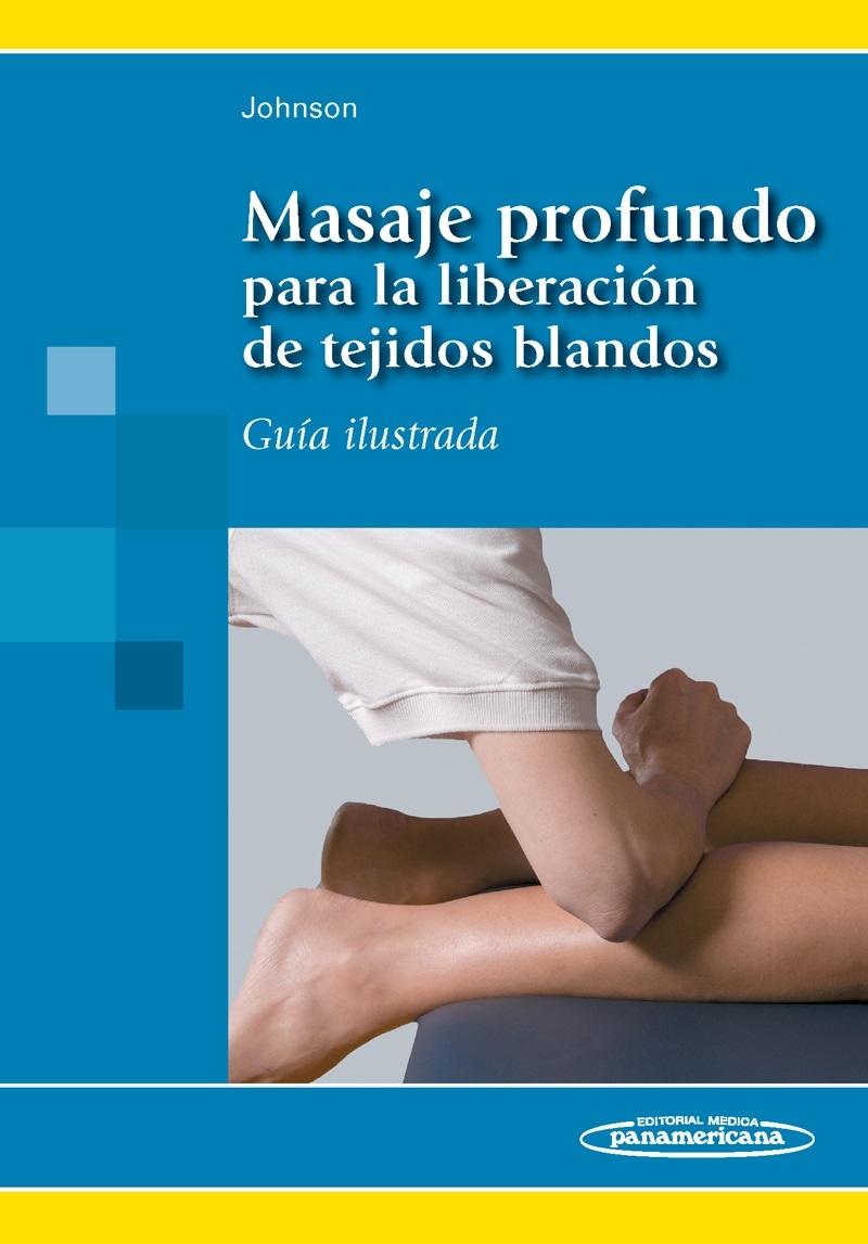 MASAJE PROFUNDO PARA LA LIBERACIÓN DE TEJIDOS BLANDOS. GUÍA ILUSTRADA
