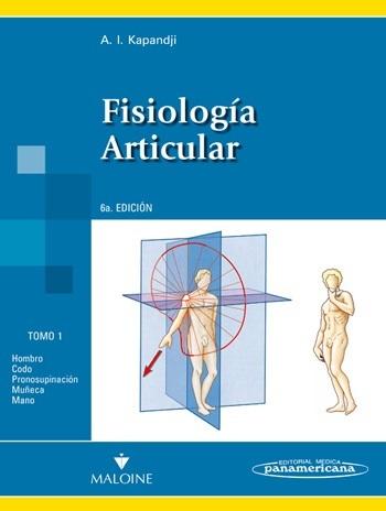 FISIOLOGÍA ARTICULAR. TOMO 1. HOMBRO, CODO, PRONOSUPINACIÓN, MUÑECA Y MANO
