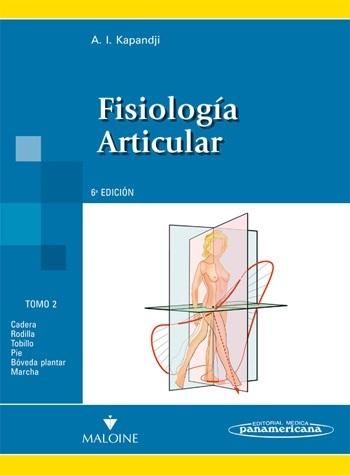 FISIOLOGÍA ARTICULAR. TOMO 2. CADERA, RODILLA, TOBILLO, PIE, BÓVEDA PLANTAR, MARCHA