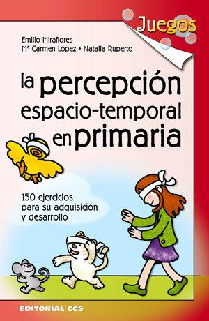 LA PERCEPCION ESPACIO-TEMPORAL EN PRIMARIA, 150 EJERCICIOS PARA SU ADQUISICIÓN Y DESARROLLO