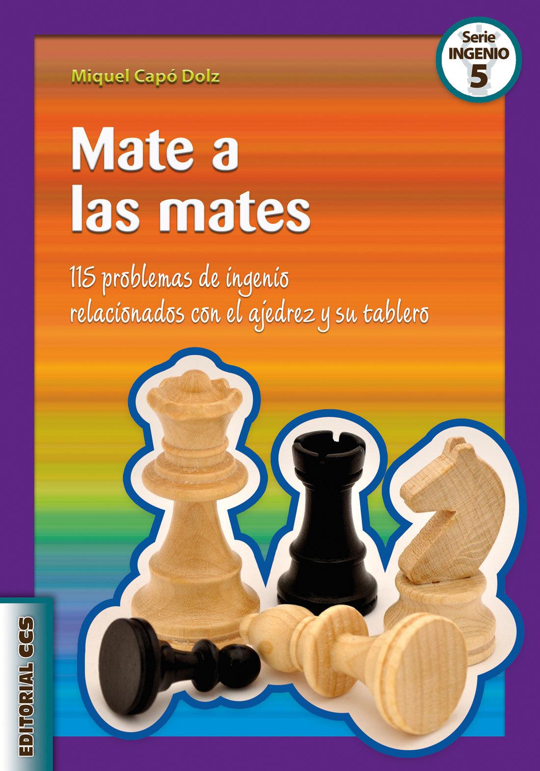 MATE A LAS MATES. 115 PROBLEMAS DE INGENIO RELACIONADOS CON EL AJEDREZ Y SU TABLERO