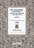 EL CAZADOR INSTRUIDO, Y ARTE DE CAZAR CON ESCOPETA Y PERROS, Á PIE Y Á CABALLO