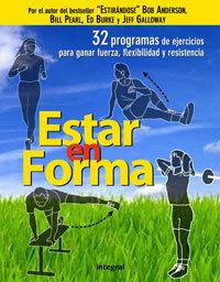 ESTAR EN FORMA. 32 PROGRAMAS DE EJERCICIOS PARA GANAR FUERZA, FLEXIBILIDAD Y RESISTENCIA