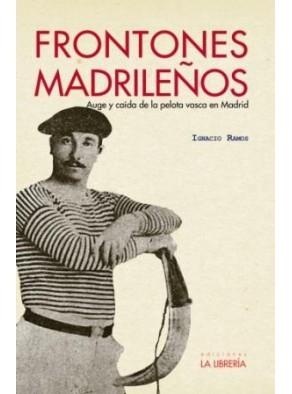 FRONTONES MADRILEÑOS : AUGE Y CAÍDA DE LA PELOTA VASCA EN MADRID
