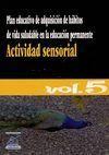 ACTIVIDAD SENSORIAL. VOL. 5. PLAN EDUCATIVO DE ADQUISICIÓN DE HÁBITOS DE VIDA SALUDABLE EN EDUCACIÓN
