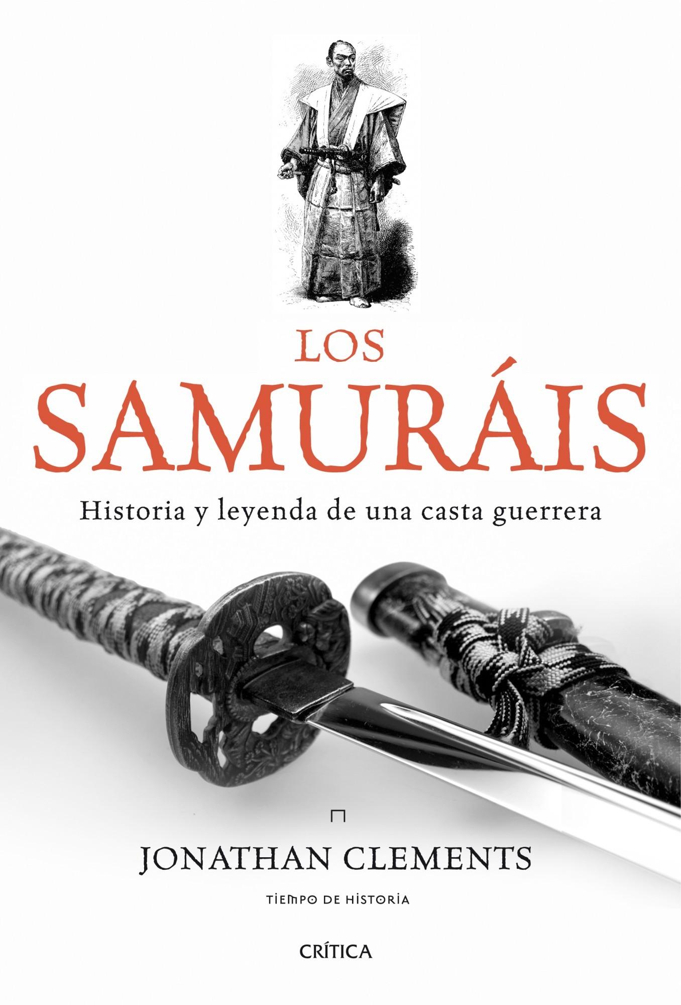 LOS SAMURÁIS: HISTORIA Y LEYENDA DE UNA CASTA GUERRERA