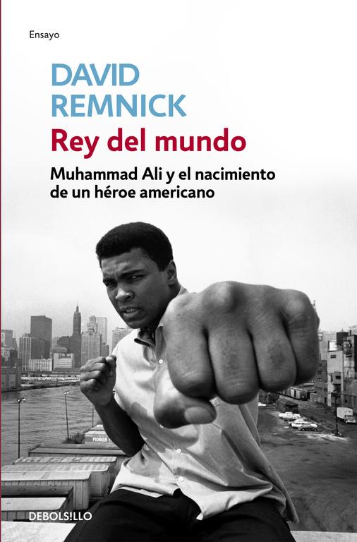 REY DEL MUNDO. MUHAMMAD ALI Y EL NACIMIENTO DE UN HÉROE AMERICANO
