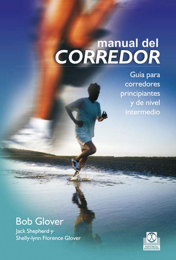 MANUAL DEL CORREDOR. GUÍA PARA CORREDORES PRINCIPIANTES Y DE NIVEL MEDIO