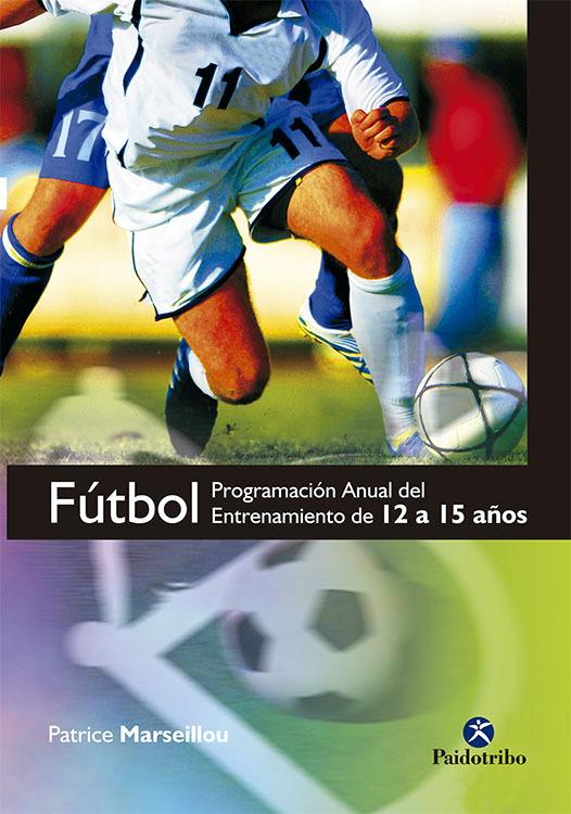 FÚTBOL. PROGRAMACIÓN ANUAL DE ENTRENAMIENTO 12 A 15 AÑOS