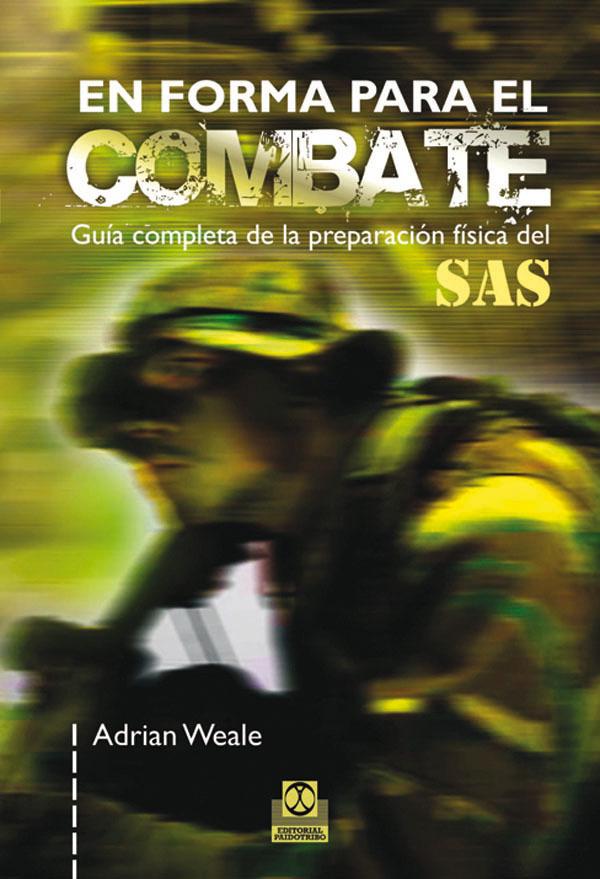 EN FORMA PARA EL COMBATE. GUÍA COMPLETA DE LA PREPARACIÓN FÍSICA DEL SAS