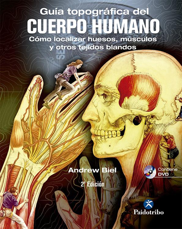 GUÍA TOPOGRÁFICA DEL CUERPO HUMANO + DVD. CÓMO LOCALIZAR HUESOS, MÚSCULOS Y OTRO