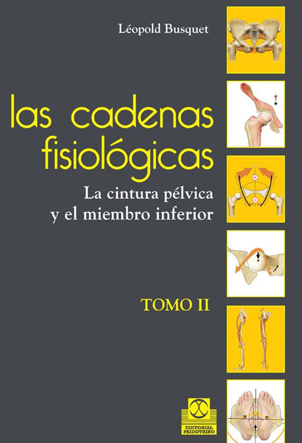 LAS CADENAS FISIOLÓGICAS (TOMO II). LA CINTURA PÉLVICA Y EL MIEMBRO INFERIOR (C