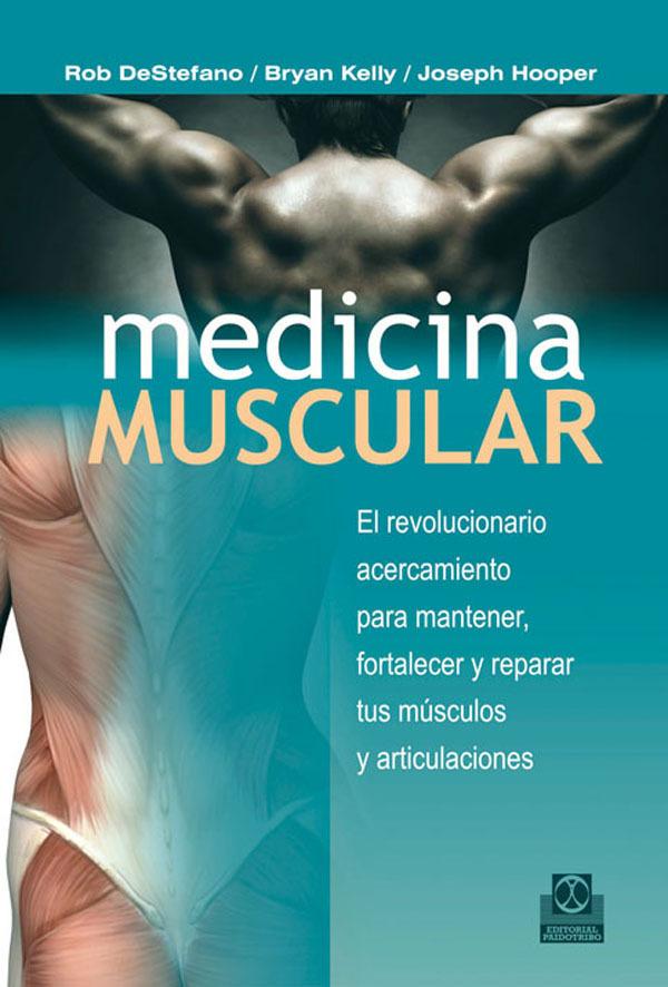 MEDICINA MUSCULAR. EL REVOLUCIONARIO ACERCAMIENTO PARA MANTENER, FORTALEZER Y RE