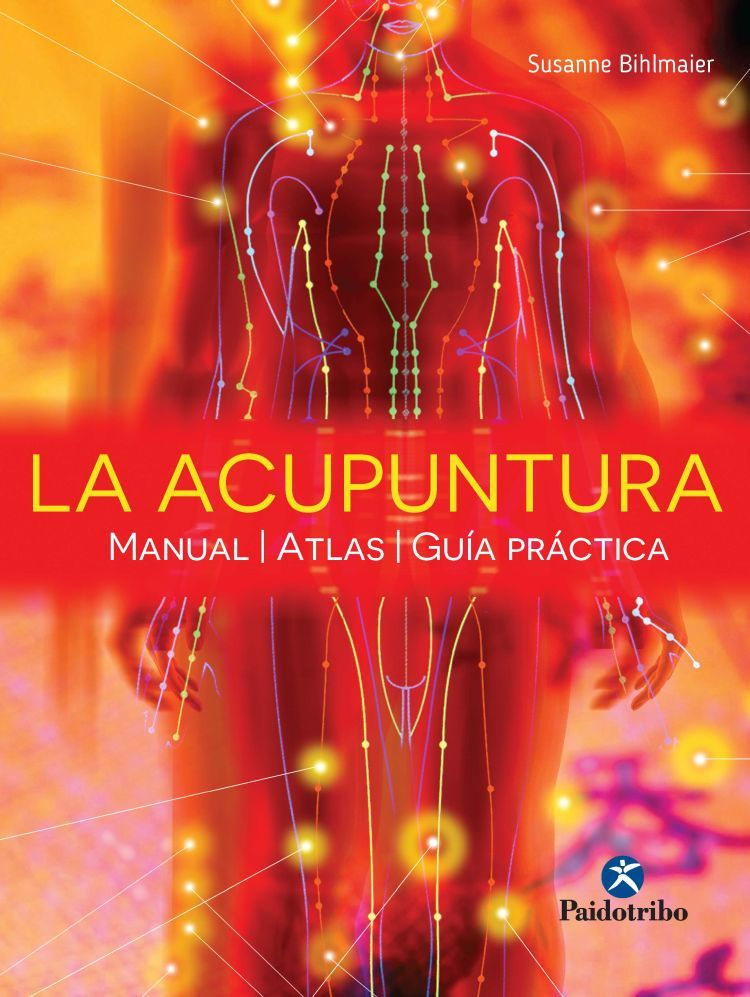 LA ACUPUNTURA. MANUAL, ATLAS, GUÍA PRÁCTICA