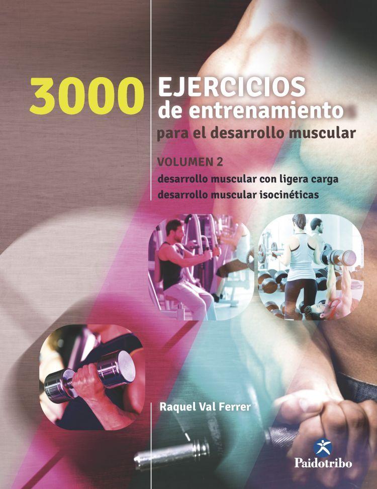 3000 EJERCICIOS DE ENTRENAMIENTO PARA EL DESARROLLO MUSCULAR II