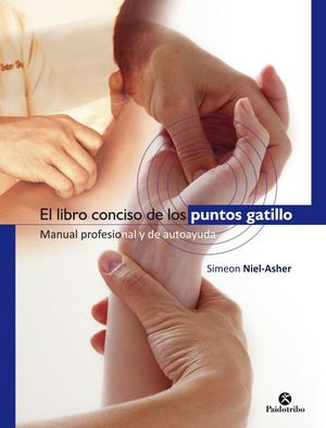 EL LIBRO CONCISO DE LOS PUNTOS GATILLO. MANUAL PROFESIONAL Y DE AUTOAYUDA