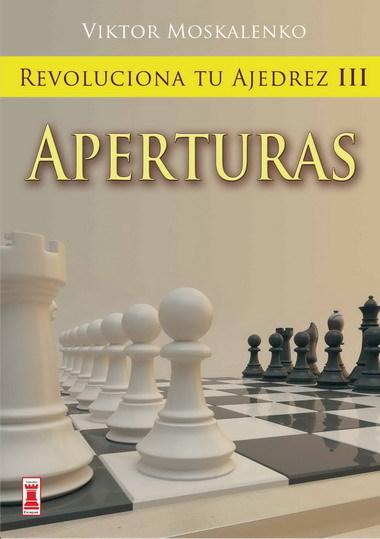 REVOLUCIONA TU AJEDREZ III: APERTURAS.