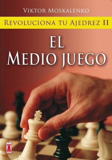 REVOLUCIONA TU AJEDREZ II: EL MEDIO JUEGO.