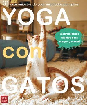 YOGA CON GATOS. 21 ESTIRAMIENTOS DE YOGA INSPIRADOS EN GATOS.