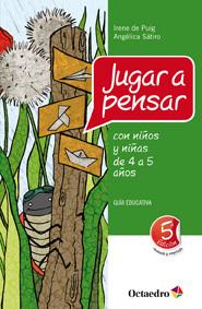 JUGAR A PENSAR CON NIÑOS Y NIÑAS DE 4 A 5 AÑOS. GUÍA EDUCATIVA