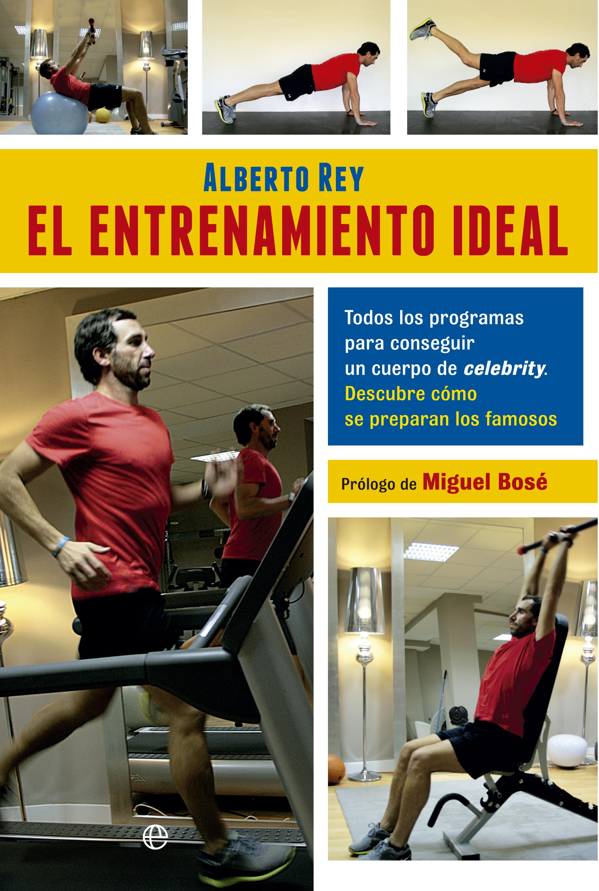 EL ENTRENAMIENTO IDEAL. TODOS LOS PROGRAMAS PARA CONSEGUIR UN CUERPO DE CELEBRITY