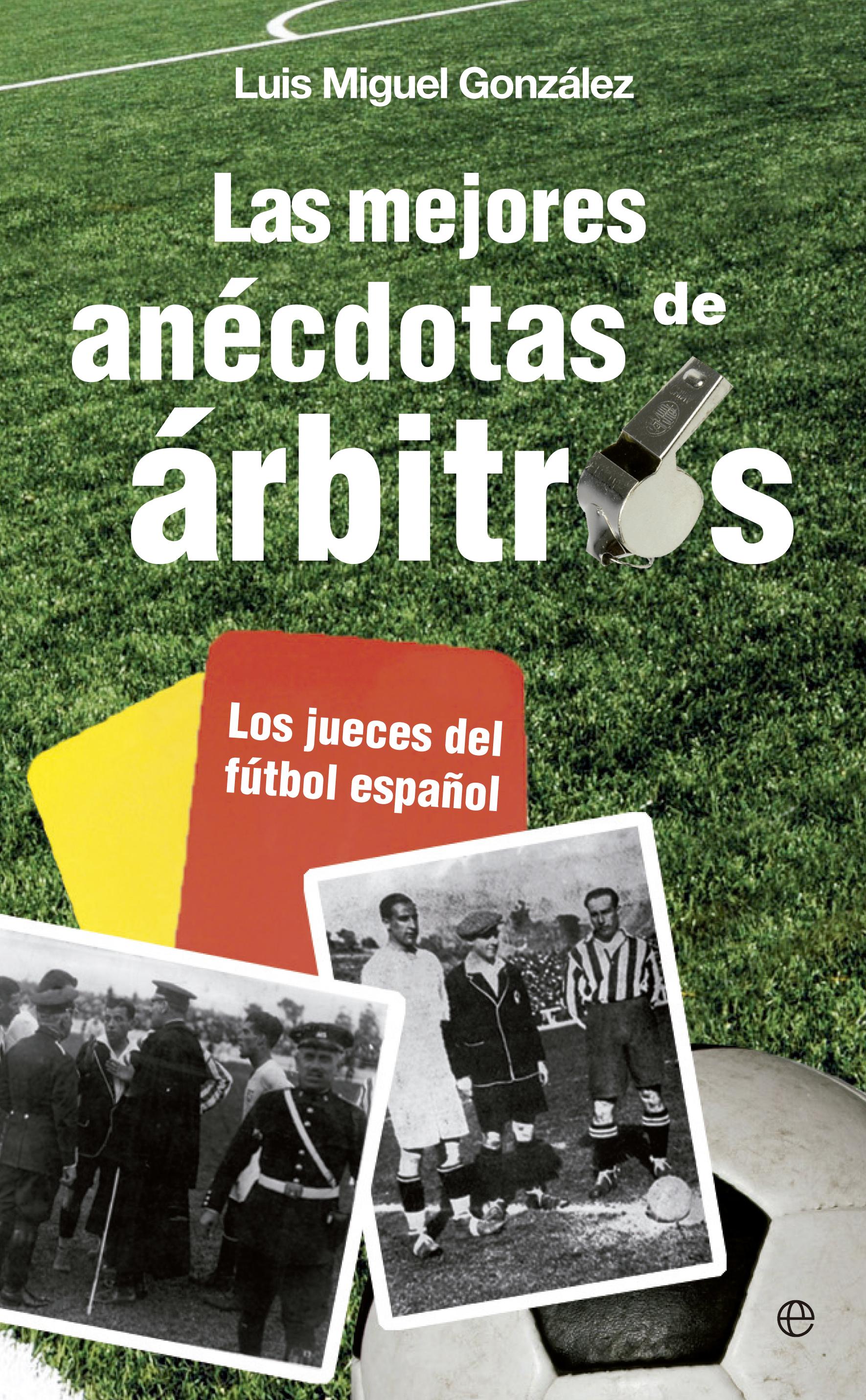 LAS MEJORES ANÉCDOTAS DE ÁRBITROS. LOS JUECES DEL FÚTBOL ESPAÑOL