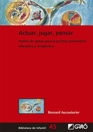 ACTUAR, JUGAR, PENSAR. PUNTOS DE APOYO PARA LA PRÁCTICA PSICOMOTRIZ EDUCATIVA Y TERAPÉUTICA