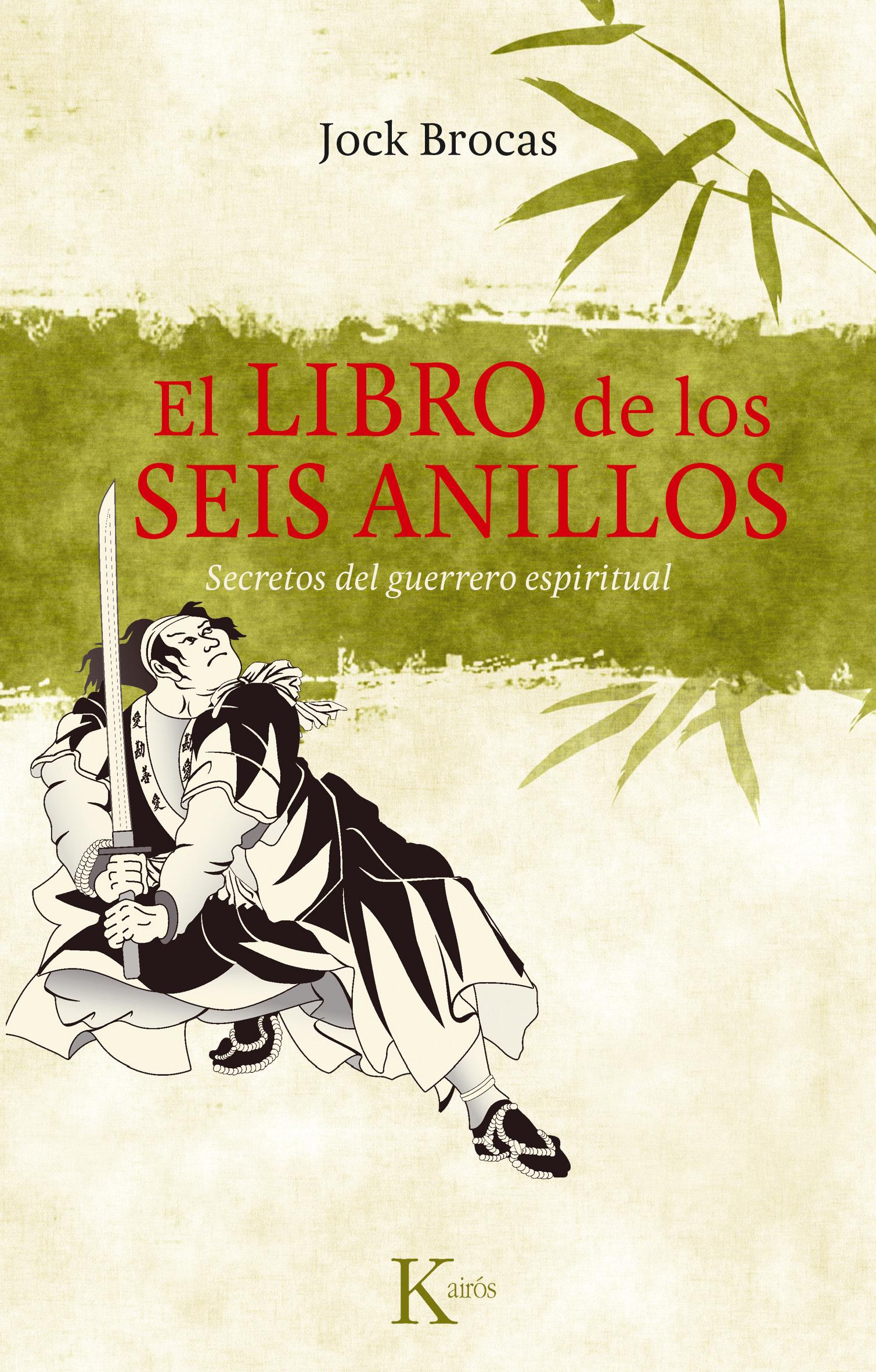 EL LIBRO DE LOS SEIS ANILLOS: SECRETOS DEL GUERRERO ESPIRITUAL