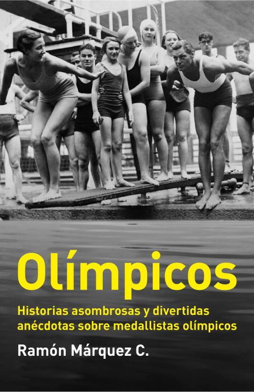 OLÍMPICOS; HISTORIAS ASOMBROSAS Y DIVERTIDAS ANÉCDOTAS SOBRE MEDALLISTAS OLÍMPICOS