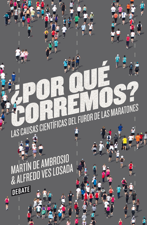 ¿POR QUÉ CORREMOS?. LAS CAUSAS CIENTÍFICAS DEL FUROR DE LAS MARATONES