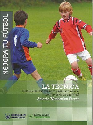 MEJORA TU FÚTBOL: LA TÉCNICA. FICHAS TEÓRICO-PRÁCTICAS (13-15 AÑOS)