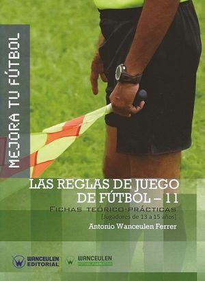 MEJORA TU FÚTBOL: LAS REGLAS DE JUEGO DE FÚTBOL 11. FICHAS TEÓRICO-PRÁCTICAS (13-15 AÑOS)